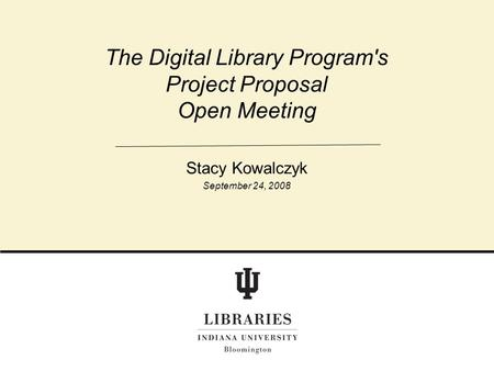 The Digital Library Program's Project Proposal Open Meeting Stacy Kowalczyk September 24, 2008.