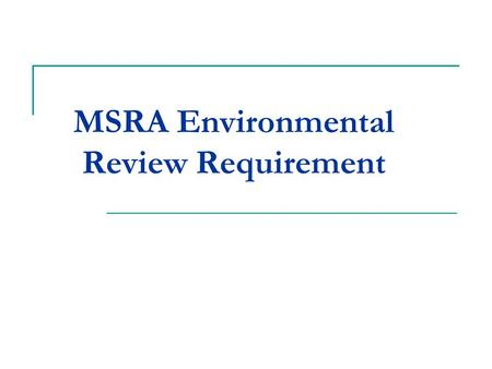 MSRA Environmental Review Requirement. Section 107 Requirements Revise and Update Procedures Consult with CEQ and Councils, involve public Sole environmental.