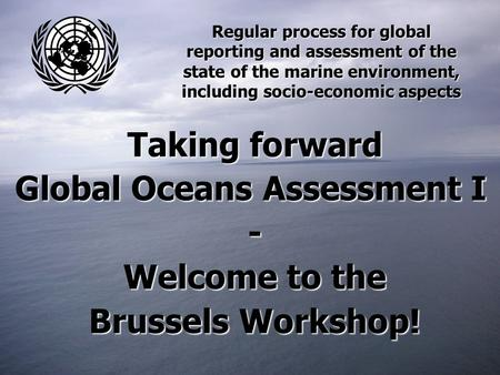 Regular process for global reporting and assessment of the state of the marine environment, including socio-economic aspects Taking forward Global Oceans.