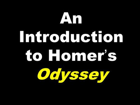 An Introduction to Homer's Odyssey. Who was HOMER? Homer was a blind minstrel (he told stories to entertain and to make his living); audiences had to.