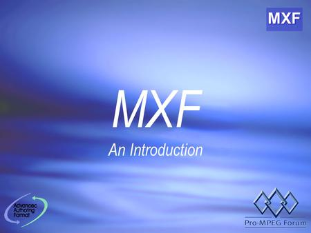MXF An Introduction. MXF An Introduction What is MXF ? What does it do ? How does it do it ? Please feel free to ask questions !