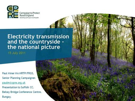 Electricity transmission and the countryside – the national picture 15 July 2011 Paul Miner MA MRTPI FRGS, Senior Planning Campaigner.
