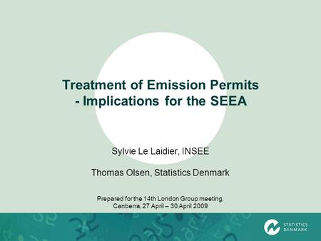 Treatment of Emission Permits - Implications for the SEEA Sylvie Le Laidier, INSEE Thomas Olsen, Statistics Denmark Prepared for the 14th London Group.