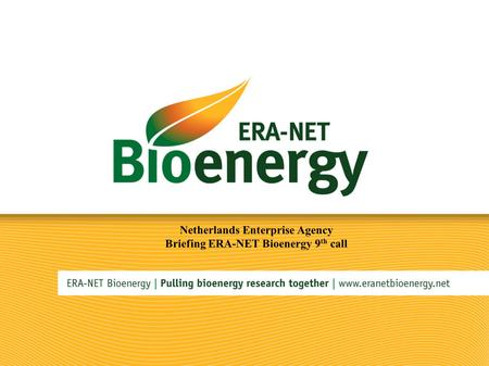 Netherlands Enterprise Agency Briefing ERA-NET Bioenergy 9 th call.