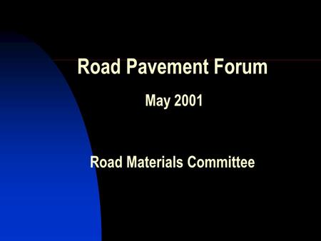 Road Pavement Forum May 2001 Road Materials Committee.