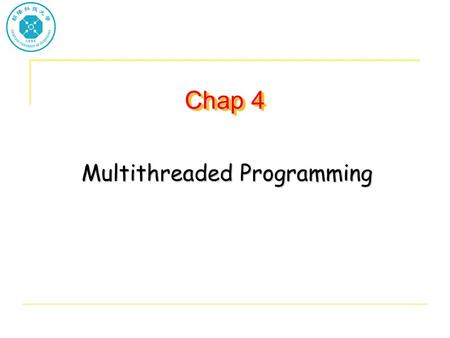 Chap 4 Multithreaded Programming. Thread A thread is a basic unit of CPU utilization It comprises a thread ID, a program counter, a register set and a.