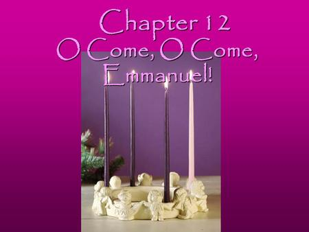 Chapter 12 O Come, O Come, Emmanuel!. Vocabulary.
