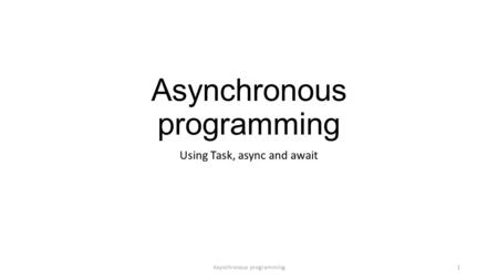 Asynchronous programming Using Task, async and await Asynchronous programming1.
