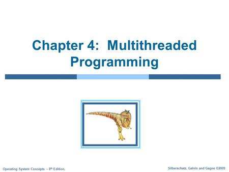 Silberschatz, Galvin and Gagne ©2009 Operating System Concepts – 8 th Edition, Chapter 4: Multithreaded Programming.