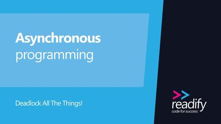 Asynchronous programming Deadlock All The Things!.