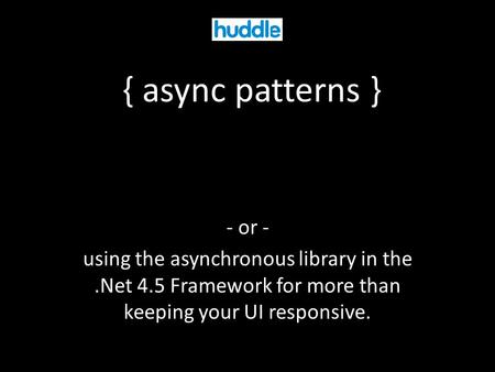 { async patterns } - or - using the asynchronous library in the.Net 4.5 Framework for more than keeping your UI responsive.