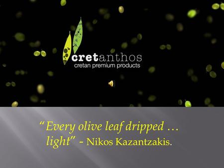 """ Every olive leaf dripped … light "" - Nikos Kazantzakis."