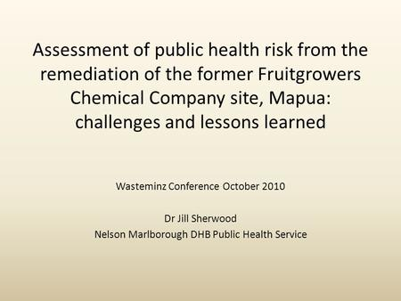 Assessment of public health risk from the remediation of the former Fruitgrowers Chemical Company site, Mapua: challenges and lessons learned Wasteminz.
