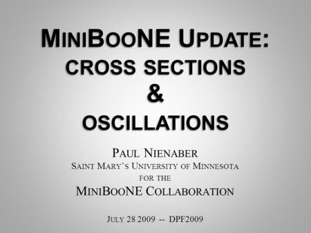 P AUL N IENABER S AINT M ARY ' S U NIVERSITY OF M INNESOTA FOR THE M INI B OO NE C OLLABORATION J ULY 28 2009 -- DPF2009.