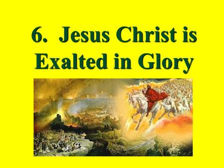 6. Jesus Christ is Exalted in Glory Review last lesson…