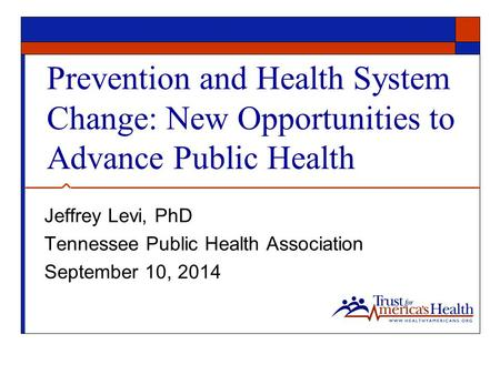 Jeffrey Levi, PhD Tennessee Public Health Association
