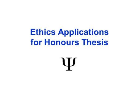 Ethics Applications for Honours Thesis. Checklist for submitting your Ethics Application (see Honours Thesis Handbook) ~ Step 1TCPS2 (CORE) Ethics Tutorial.