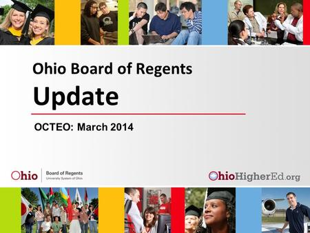 Ohio Board of Regents Update OCTEO: March 2014. Overview CAEP Review with Feedback Option – Update 2013 Educator Preparation Program Performance Reports.