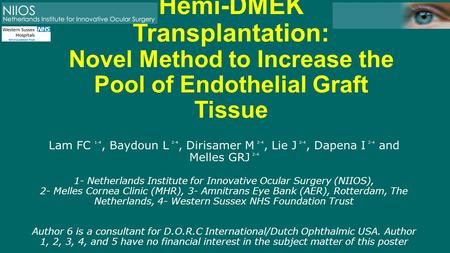 Hemi-DMEK Transplantation: Novel Method to Increase the Pool of Endothelial Graft Tissue Lam FC 1-4, Baydoun L 2-4, Dirisamer M 2-4, Lie J 2-4, Dapena.