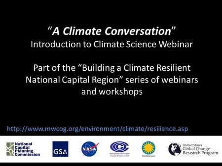 """A Climate Conversation"" Introduction to Climate Science Webinar Part of the ""Building a Climate Resilient National Capital Region"" series of webinars."