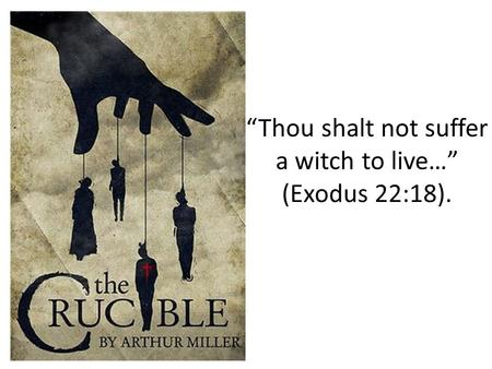 """Thou shalt not suffer a witch to live…"" (Exodus 22:18)."