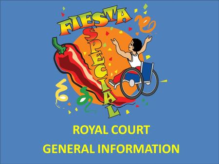 ROYAL COURT GENERAL INFORMATION. Fiesta Especial ® Royal Court Creating visibility for the leadership and contributions individuals with disabilities.