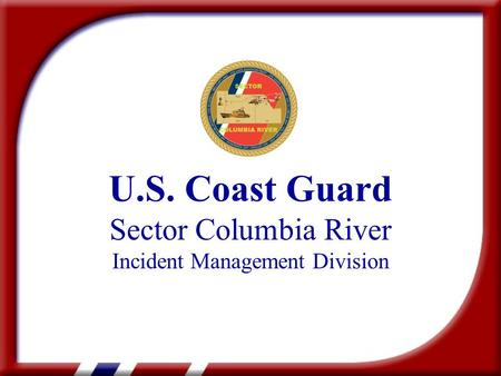 U.S. Coast Guard Sector Columbia River Incident Management Division.