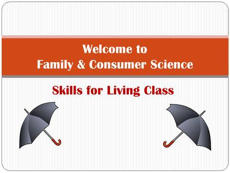 Skills for Living Class Welcome to Family & Consumer Science.