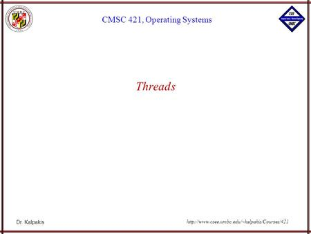 Dr. Kalpakis CMSC 421, Operating Systems  Threads.