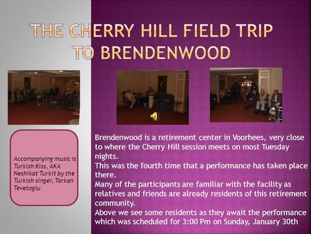 Brendenwood is a retirement center in Voorhees, very close to where the Cherry Hill session meets on most Tuesday nights. This was the fourth time that.