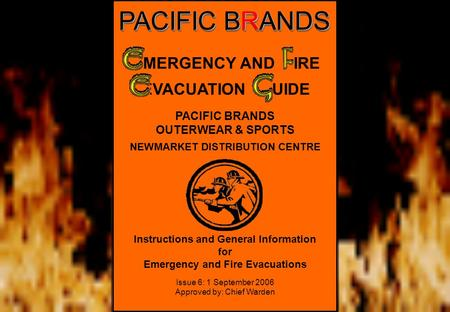 PACIFIC BRANDS OUTERWEAR & SPORTS NEWMARKET DISTRIBUTION CENTRE Instructions and General Information for Emergency and Fire Evacuations Issue 6: 1 September.
