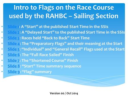 "Intro to Flags on the Race Course used by the RAHBC – Sailing Section Slide 1: A ""Start"" at the published Start Time in the SSIs Slide 1 Slide 2: A ""Delayed."
