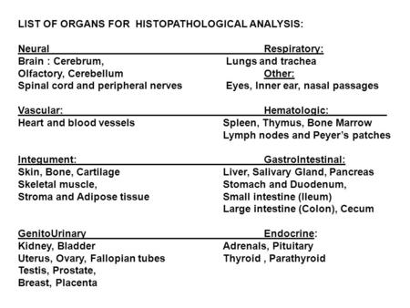 LIST OF ORGANS FOR HISTOPATHOLOGICAL ANALYSIS: NeuralRespiratory: Brain : Cerebrum, Lungs and trachea Olfactory, CerebellumOther: Spinal cord and peripheral.