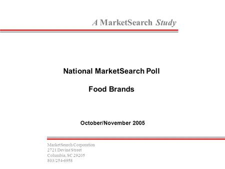A MarketSearch Study National MarketSearch Poll Food Brands October/November 2005 MarketSearch Corporation 2721 Devine Street Columbia, SC 29205 803/254-6958.