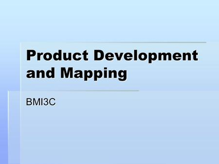 Product Development and Mapping BMI3C. Remember the Marketing Concept?  Consumers and competitors SHOULD BE CONSIDERED in every important business decision.