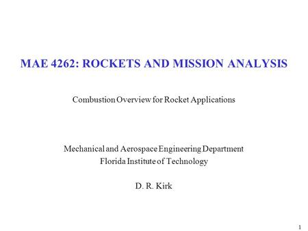 MAE 4262: ROCKETS AND MISSION ANALYSIS Combustion Overview for Rocket Applications Mechanical and Aerospace Engineering Department Florida Institute of.