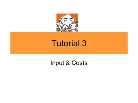 Tutorial 3 Input & Costs. 1. Total & Marginal Product a.What are the fixed inputs and variable inputs in the production of cups of frozen yogurt? b.Draw.
