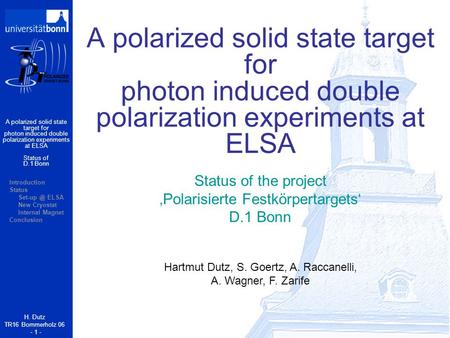 A polarized solid state target for photon induced double polarization experiments at ELSA H. Dutz TR16 Bommerholz 06 - 1 - Hartmut Dutz, S. Goertz, A.