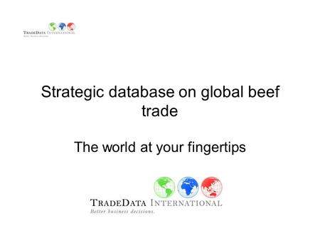Strategic database on global beef trade The world at your fingertips.