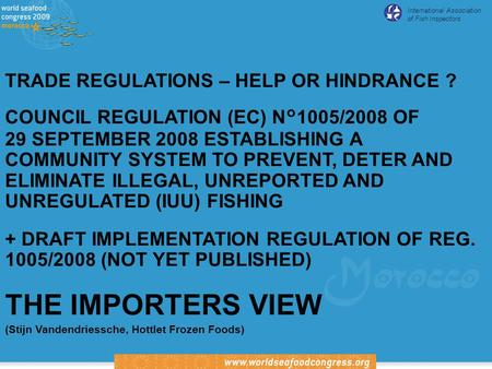International Association of Fish Inspectors TRADE REGULATIONS – HELP OR HINDRANCE ? COUNCIL REGULATION (EC) N°1005/2008 OF 29 SEPTEMBER 2008 ESTABLISHING.
