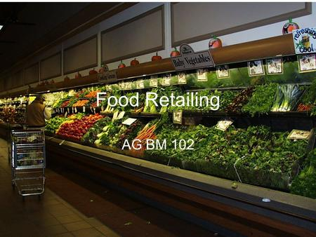 Food Retailing AG BM 102. Introduction Major interface with the customer – 2/3 of all food Place where customer shows preferences A sector in transition.