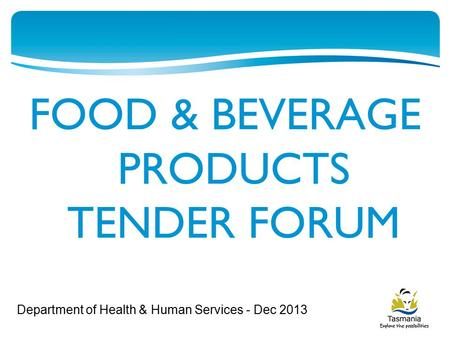 FOOD & BEVERAGE PRODUCTS TENDER FORUM Department of Health & Human Services - Dec 2013.