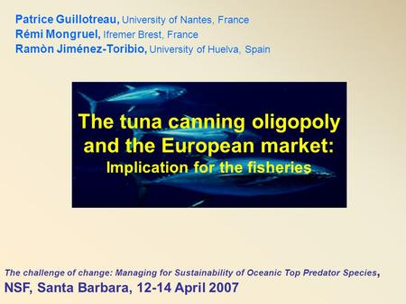 The tuna canning oligopoly and the European market: Implication for the fisheries Patrice Guillotreau, University of Nantes, France Rémi Mongruel, Ifremer.