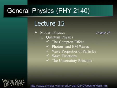 General Physics (PHY 2140)  Lecture 15  Modern Physics 1.Quantum Physics The Compton Effect Photons.