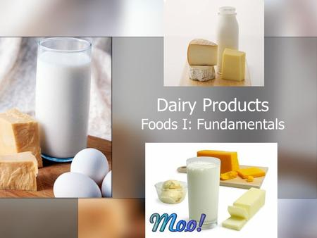 Dairy Products Foods I: Fundamentals. TYPES OF DAIRY PRODUCTS Milk Cream Cultured Dairy Products Frozen Dairy Products Concentrated Dairy Products Non-Dairy.