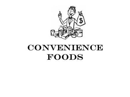 Convenience Foods. Convenience foods can cost more than the same foods you make at home. Choose them carefully. Make foods at home, if you have the time.