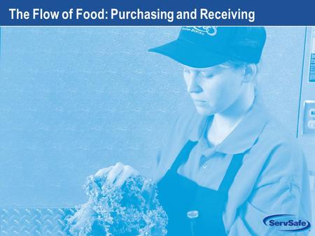 6-1 The Flow of Food: Purchasing and Receiving. 6-2 Apply Your Knowledge: Test Your Food Safety Knowledge 1.True or False: A delivery of fresh fish should.