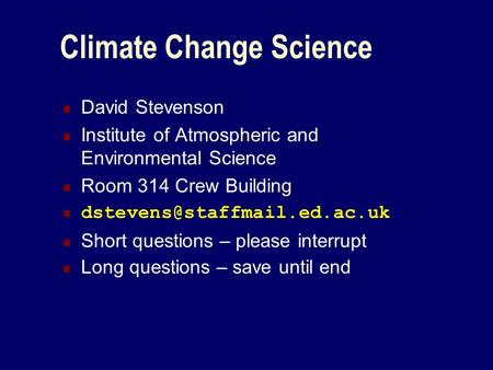 Climate Change Science David Stevenson Institute of Atmospheric and Environmental Science Room 314 Crew Building Short questions.