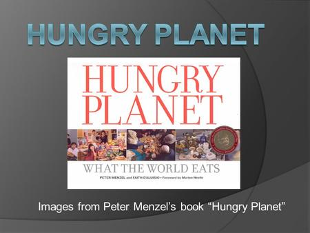 "Images from Peter Menzel's book ""Hungry Planet"""