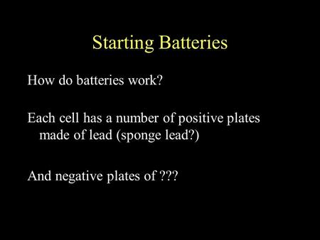Starting Batteries How do batteries work? Each cell has a number of positive plates made of lead (sponge lead?) And negative plates of ???